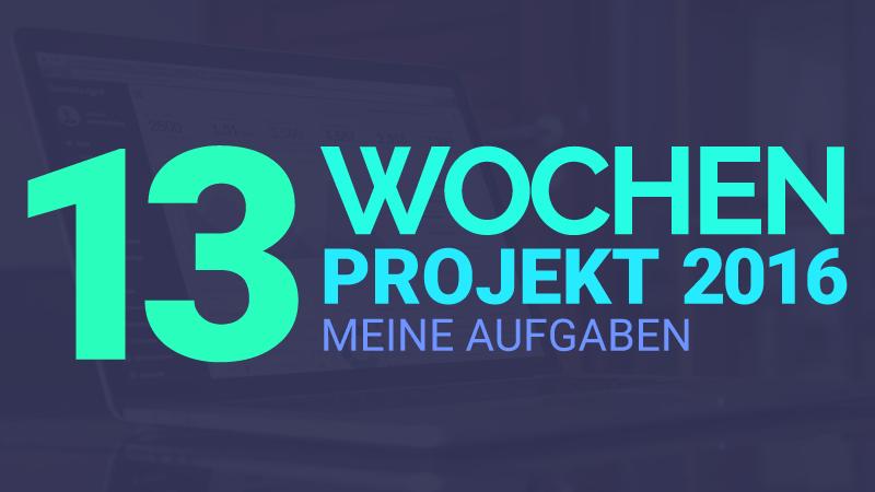 13 Wochen Projekt 2016 - Aufgaben